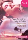 One-Amazing-Night Baby!: A Wild Night & A Marriage Ultimatum / Pregnant by the Playboy Tycoon / Pleasure, Pregnancy and a Proposition (Mills & Boon By Request) - eBook