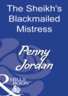 The Sheikh's Blackmailed Mistress (Mills & Boon Modern) - eBook