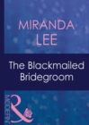 The Blackmailed Bridegroom (Mills & Boon Modern) (Latin Lovers, Book 1) - eBook