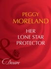 Her Lone Star Protector (Mills & Boon Desire) (Texas Cattleman's Club: The Last, Book 2) - eBook