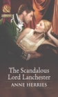 The Scandalous Lord Lanchester (Mills & Boon Historical) (Secrets and Scandals, Book 3) - eBook