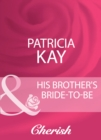 His Brother's Bride-To-Be (Mills & Boon Cherish) - eBook