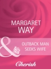 Outback Man Seeks Wife (Mills & Boon Cherish) (Outback Marriages, Book 1) - eBook
