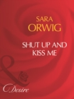 Shut Up And Kiss Me (Mills & Boon Desire) - eBook