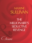 The Millionaire's Seductive Revenge (Mills & Boon Desire) - eBook