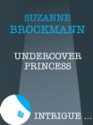 Undercover Princess (Mills & Boon Intrigue) - eBook