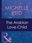 The Arabian Love-Child (Mills & Boon Modern) (Hot-Blooded Husbands, Book 3) - eBook
