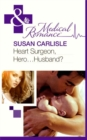 Heart Surgeon, Hero...Husband? (Mills & Boon Medical) - eBook