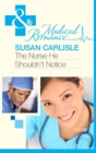 The Nurse He Shouldn't Notice (Mills & Boon Medical) - eBook