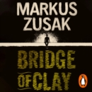 Bridge of Clay : From bestselling author of The Book Thief - eAudiobook