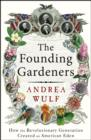 The Founding Gardeners : How the Revolutionary Generation created an American Eden - eBook