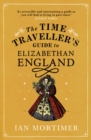The Time Traveller's Guide to Elizabethan England - eBook