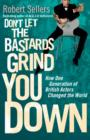 Don't Let the Bastards Grind You Down : How One Generation of British Actors Changed the World - eBook