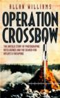 Operation Crossbow : The Untold Story of the Search for Hitler s Secret Weapons - eBook