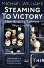 Steaming to Victory : How Britain's Railways Won the War - eBook