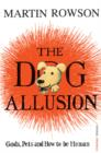 The Dog Allusion : Pets, Gods and How to be Human - eBook