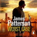 Worst Case : (Michael Bennett 3). One wrong answer will cost you your life... - eAudiobook