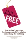 Free : How today's smartest businesses profit by giving something for nothing - eBook