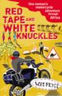 Red Tape and White Knuckles : One Woman's Motorcycle Adventure through Africa - eBook