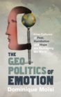 The Geopolitics of Emotion : How Cultures of Fear, Humiliation and Hope are Reshaping the World - eBook
