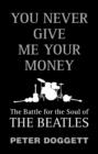You Never Give Me Your Money : The Battle For The Soul Of The Beatles - eBook