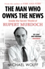 The Man Who Owns the News : Inside the Secret World of Rupert Murdoch - eBook