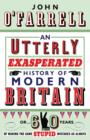 An Utterly Exasperated History of Modern Britain : or Sixty Years of Making the Same Stupid Mistakes as Always - eBook