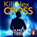 Kill Alex Cross : (Alex Cross 18) - eAudiobook