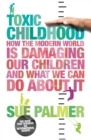 Toxic Childhood : How The Modern World Is Damaging Our Children And What We Can Do About It - eBook