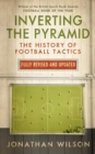 Inverting the Pyramid : The History of Football Tactics - eBook