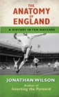 The Anatomy of England : A History in Ten Matches - eBook