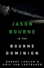 Robert Ludlum's The Bourne Dominion : The Bourne Saga: Book Nine - eBook