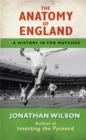 The Anatomy of England : A History in Ten Matches - Book