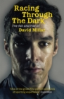 Racing Through the Dark : The Fall and Rise of David Millar - Book