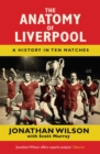 The Anatomy of Liverpool : A History in Ten Matches - Book