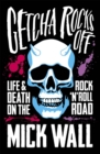 Getcha Rocks Off : Sex & Excess. Bust-Ups & Binges. Life & Death on the Rock `N' Roll Road - Book