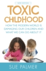 Toxic Childhood : How The Modern World Is Damaging Our Children And What We Can Do About It - Book