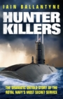 Hunter Killers : The Dramatic Untold Story of the Royal Navy's Most Secret Service - Book