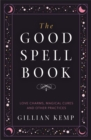 The Good Spell Book : Love Charms, Magical Cures and Other Practices - eBook