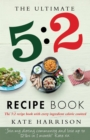 The Ultimate 5:2 Diet Recipe Book : Easy, Calorie Counted Fast Day Meals You'll Love - Book