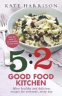 The 5:2 Good Food Kitchen : More Healthy and Delicious Recipes for Everyone, Everyday - Book