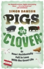 Pigs in Clover : Or How I Accidentally Fell in Love with the Good Life - Book
