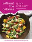 Quick and Easy Without the Calories : Low-Calorie Recipes, Cheats and Ideas for Every Day - Book