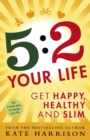 5:2 Your Life : Get Happy, Healthy and Slim - eBook