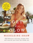 Get The Glow : Delicious and Easy Recipes That Will Nourish You from the Inside Out - eBook