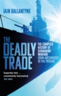 The Deadly Trade : The Complete History of Submarine Warfare From Archimedes to the Present - Book