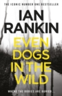 Even Dogs in the Wild : The No.1 bestseller (Inspector Rebus Book 20) - eBook