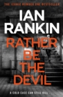 Rather Be the Devil : The superb Rebus No.1 bestseller (Inspector Rebus 21) - Book