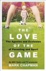 The Love of the Game : The Agonies and Ecstasies of Parenting and Sport - Book