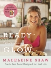Ready, Steady, Glow : Fast, Fresh Food Designed for Real Life - eBook